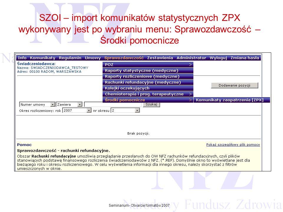 Przekraczamy bariery możliwości Seminarium - Otwarcie formatów 2007 SZOI – import komunikatów statystycznych ZPX wykonywany jest po wybraniu menu: Sprawozdawczość – Środki pomocnicze