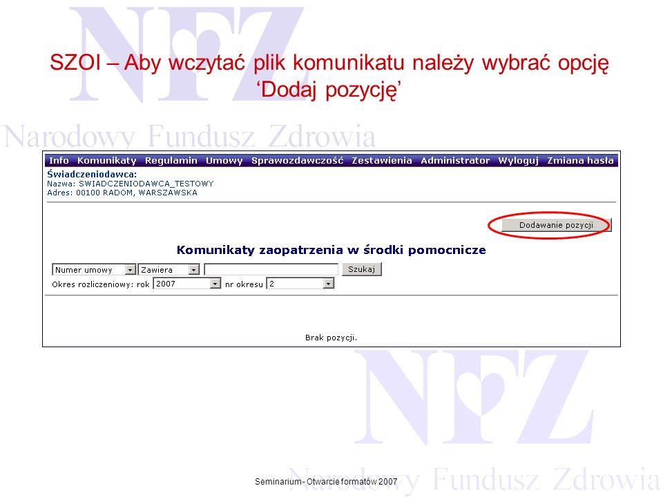 Przekraczamy bariery możliwości Seminarium - Otwarcie formatów 2007 SZOI – Aby wczytać plik komunikatu należy wybrać opcję Dodaj pozycję
