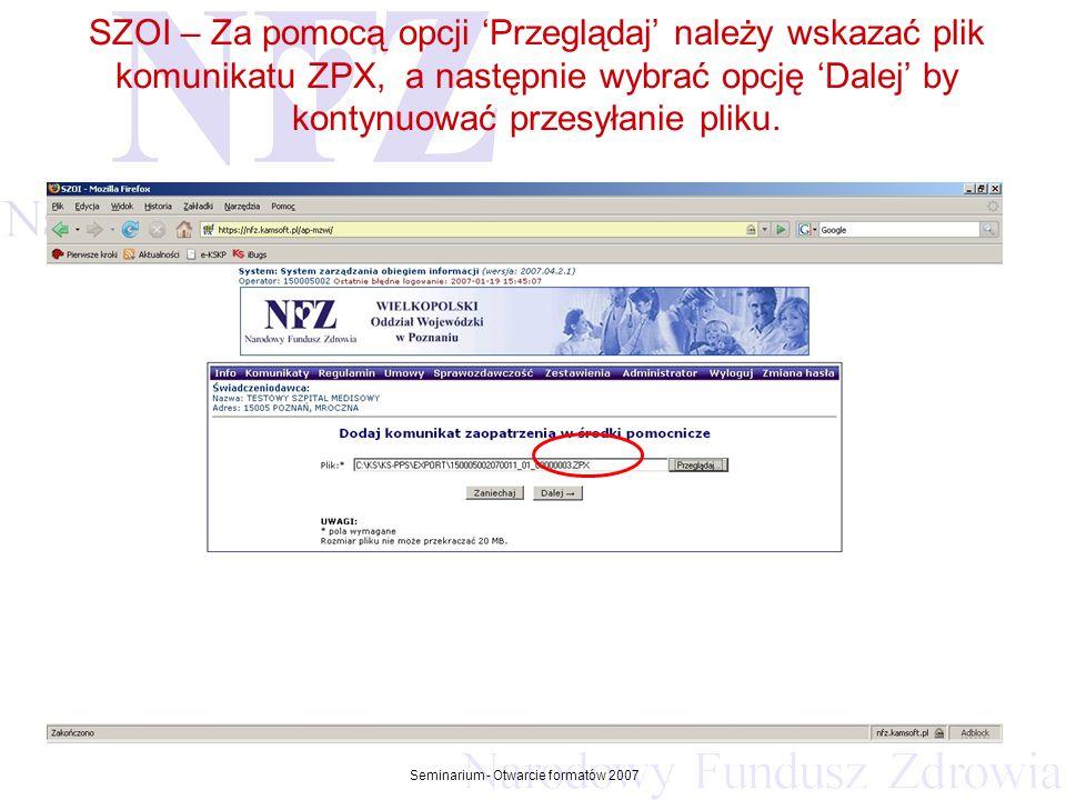 Przekraczamy bariery możliwości Seminarium - Otwarcie formatów 2007 SZOI – Za pomocą opcji Przeglądaj należy wskazać plik komunikatu ZPX, a następnie