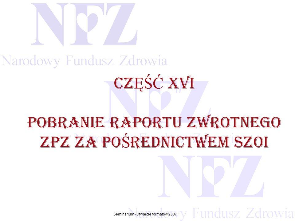 Przekraczamy bariery możliwości Seminarium - Otwarcie formatów 2007 CZ ĘŚĆ xvi POBRANIE raportu zwrotnego zpz zA PO Ś REDNICTWEM szoi