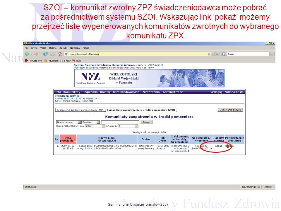 Przekraczamy bariery możliwości Seminarium - Otwarcie formatów 2007 SZOI – komunikat zwrotny ZPZ świadczeniodawca może pobrać za pośrednictwem systemu