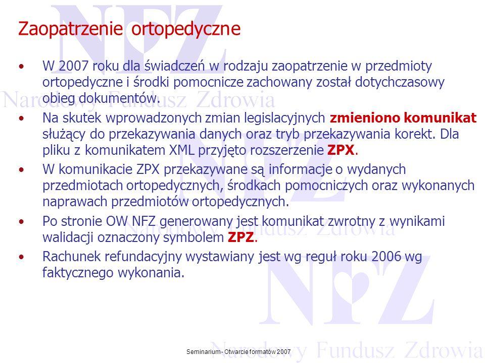 Przekraczamy bariery możliwości Seminarium - Otwarcie formatów 2007 Zaopatrzenie ortopedyczne W 2007 roku dla świadczeń w rodzaju zaopatrzenie w przed