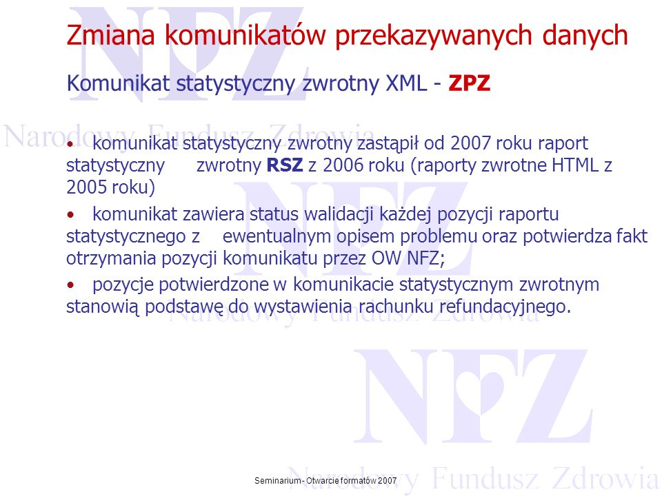Przekraczamy bariery możliwości Seminarium - Otwarcie formatów 2007 Zmiana komunikatów przekazywanych danych Komunikat statystyczny zwrotny XML - ZPZ