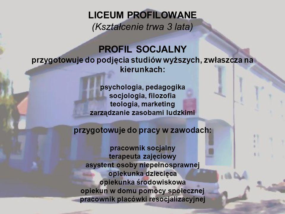 LICEUM PROFILOWANE (Kształcenie trwa 3 lata) PROFIL SOCJALNY przygotowuje do podjęcia studiów wyższych, zwłaszcza na kierunkach: psychologia, pedagogi