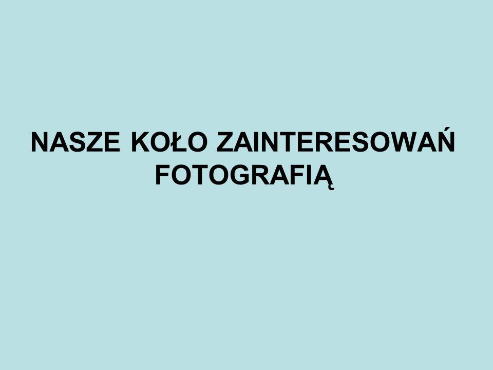 NASZE KOŁO ZAINTERESOWAŃ FOTOGRAFIĄ