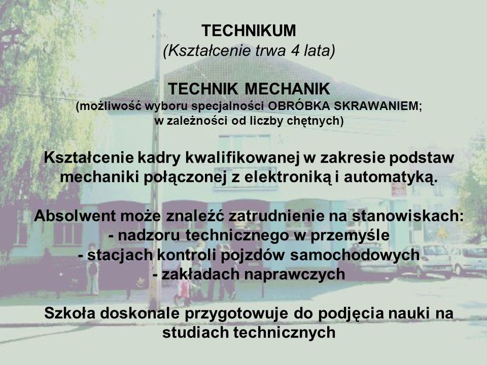 TECHNIKUM (Kształcenie trwa 4 lata) TECHNIK MECHANIK (możliwość wyboru specjalności OBRÓBKA SKRAWANIEM; w zależności od liczby chętnych) Kształcenie k