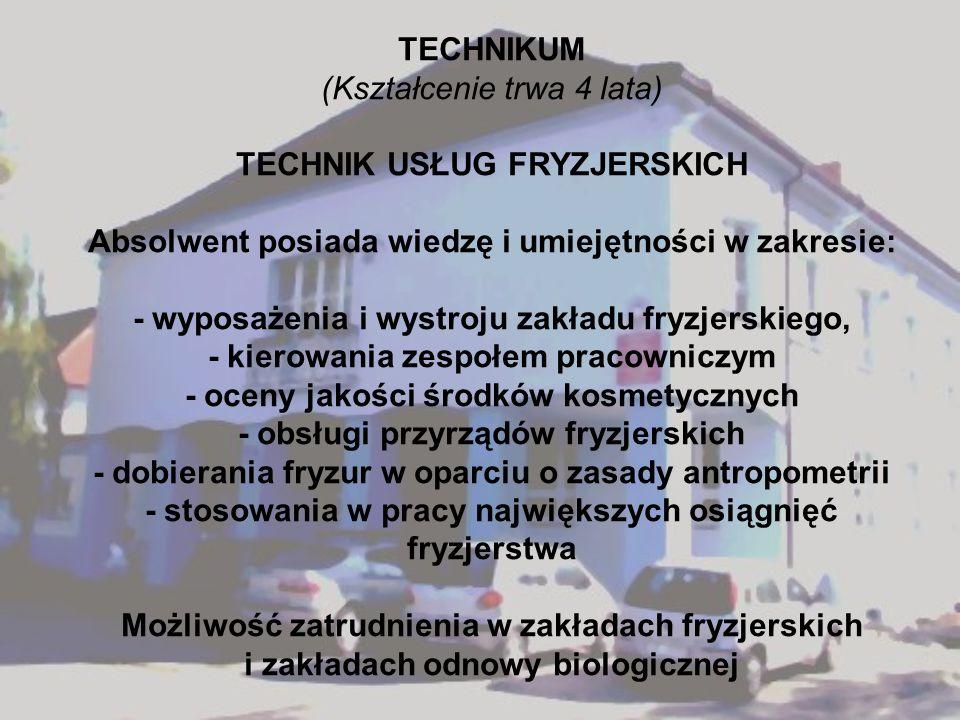 TECHNIKUM (Kształcenie trwa 4 lata) TECHNIK USŁUG FRYZJERSKICH Absolwent posiada wiedzę i umiejętności w zakresie: - wyposażenia i wystroju zakładu fr