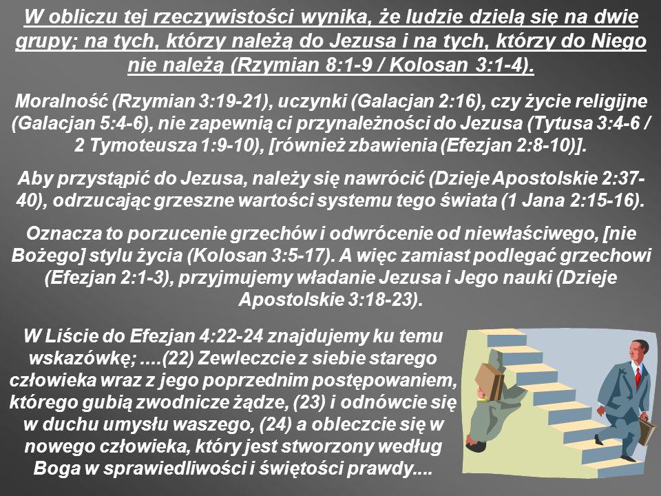 W obliczu tej rzeczywistości wynika, że ludzie dzielą się na dwie grupy; na tych, którzy należą do Jezusa i na tych, którzy do Niego nie należą (Rzymian 8:1-9 / Kolosan 3:1-4).