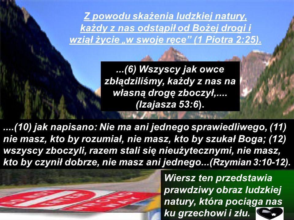 Z powodu skażenia ludzkiej natury, każdy z nas odstąpił od Bożej drogi i wziął życie w swoje ręce (1 Piotra 2:25)....(6) Wszyscy jak owce zbłądziliśmy, każdy z nas na własną drogę zboczył,....