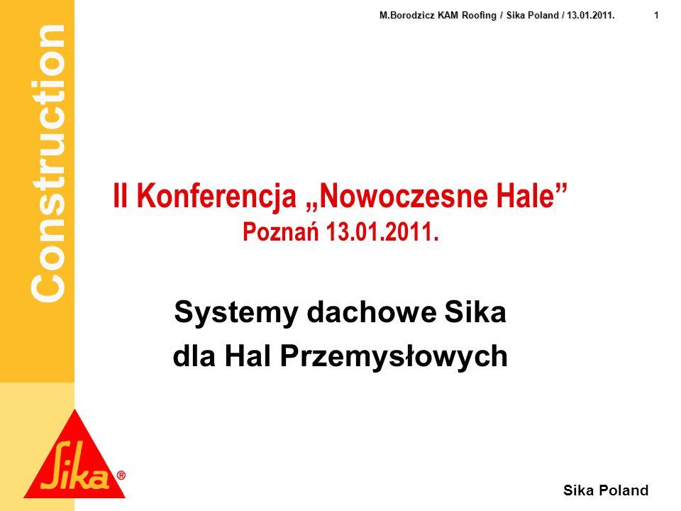Construction 1 M.Borodzicz KAM Roofing / Sika Poland / 13.01.2011. Sika Poland II Konferencja Nowoczesne Hale Poznań 13.01.2011. Systemy dachowe Sika