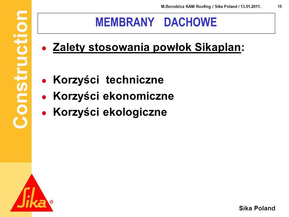 Construction 18 M.Borodzicz KAM Roofing / Sika Poland / 13.01.2011. Sika Poland MEMBRANY DACHOWE Zalety stosowania powłok Sikaplan: Korzyści techniczn