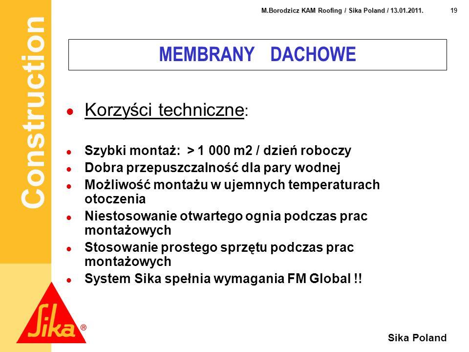 Construction 19 M.Borodzicz KAM Roofing / Sika Poland / 13.01.2011. Sika Poland MEMBRANY DACHOWE Korzyści techniczne : Szybki montaż: > 1 000 m2 / dzi