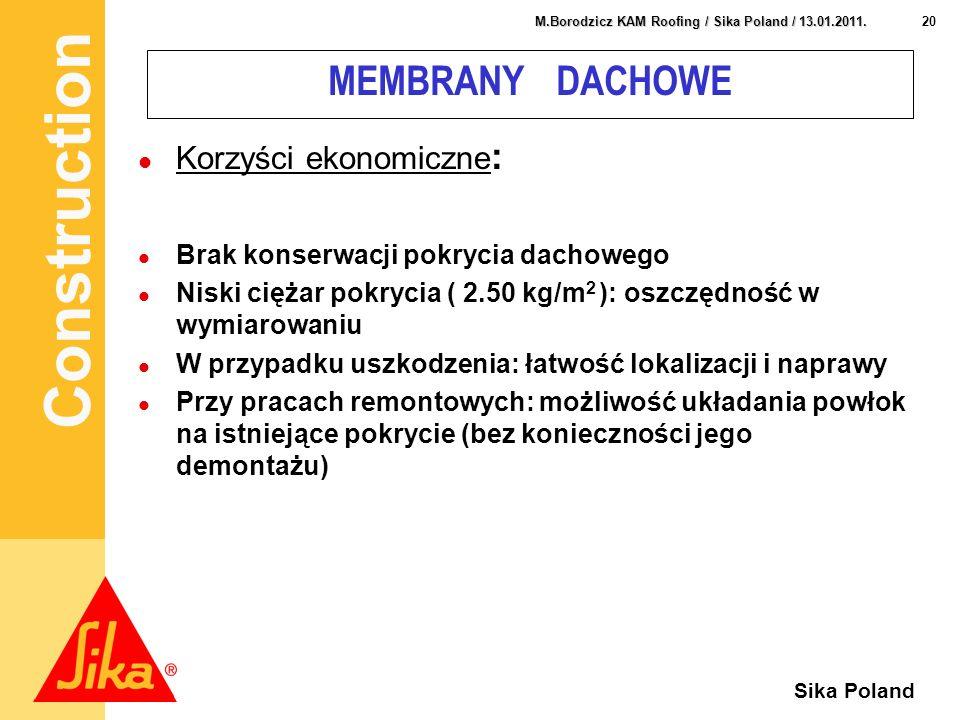 Construction 20 M.Borodzicz KAM Roofing / Sika Poland / 13.01.2011. Sika Poland MEMBRANY DACHOWE Korzyści ekonomiczne : Brak konserwacji pokrycia dach