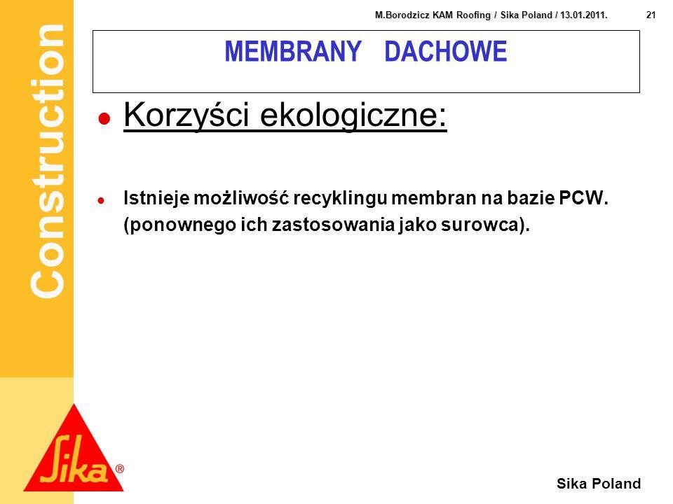 Construction 21 M.Borodzicz KAM Roofing / Sika Poland / 13.01.2011. Sika Poland MEMBRANY DACHOWE Korzyści ekologiczne: Istnieje możliwość recyklingu m