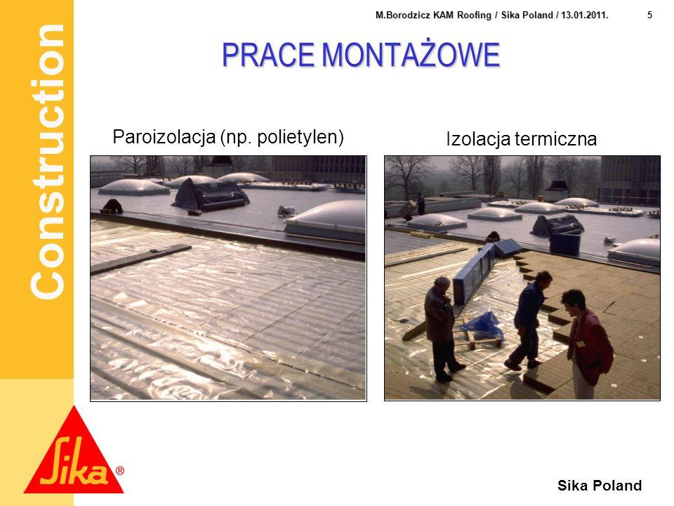 Construction 5 M.Borodzicz KAM Roofing / Sika Poland / 13.01.2011. Sika Poland Paroizolacja (np. polietylen) Izolacja termiczna PRACE MONTAŻOWE