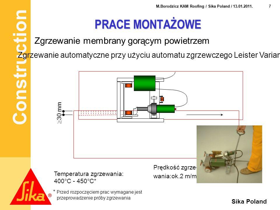 Construction 7 M.Borodzicz KAM Roofing / Sika Poland / 13.01.2011. Sika Poland Zgrzewanie membrany gorącym powietrzem Zgrzewanie automatyczne przy uży