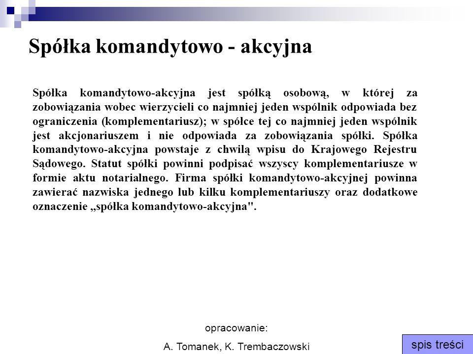 opracowanie: A. Tomanek, K. Trembaczowski spis treści Spółka komandytowo - akcyjna Spółka komandytowo-akcyjna jest spółką osobową, w której za zobowią