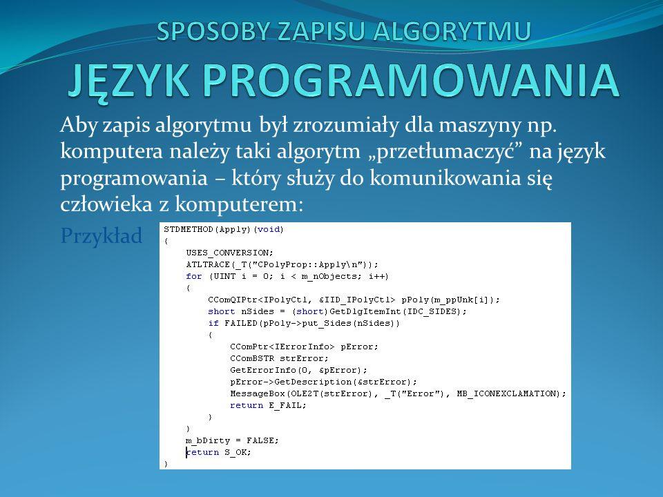 Aby zapis algorytmu był zrozumiały dla maszyny np. komputera należy taki algorytm przetłumaczyć na język programowania – który służy do komunikowania
