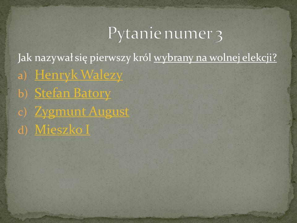 Jak nazywał się pierwszy król wybrany na wolnej elekcji? a) Henryk Walezy Henryk Walezy b) Stefan Batory Stefan Batory c) Zygmunt August Zygmunt Augus