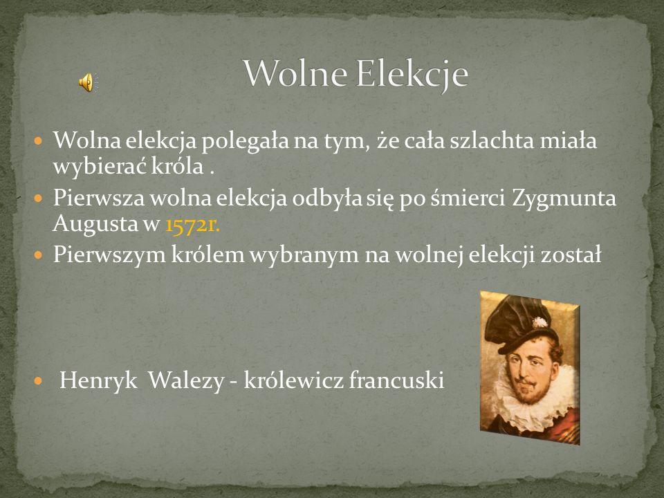 Wolna elekcja polegała na tym, że cała szlachta miała wybierać króla. Pierwsza wolna elekcja odbyła się po śmierci Zygmunta Augusta w 1572r. Pierwszym