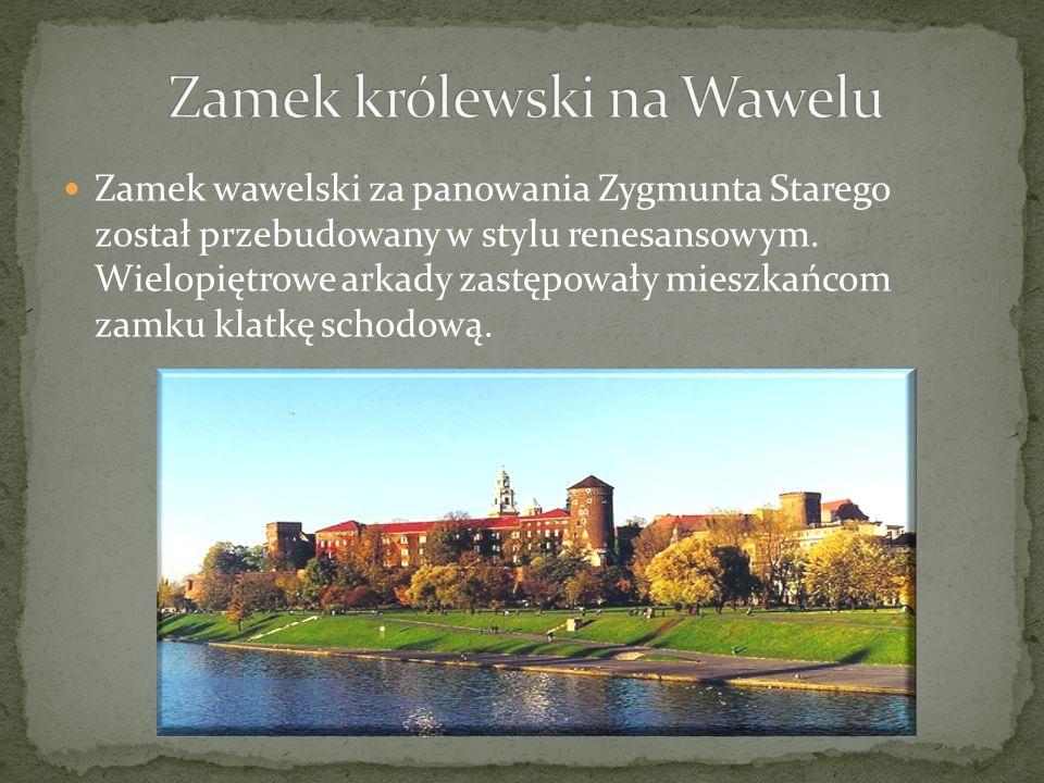 Zamek wawelski za panowania Zygmunta Starego został przebudowany w stylu renesansowym. Wielopiętrowe arkady zastępowały mieszkańcom zamku klatkę schod