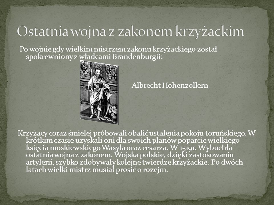 Po wojnie gdy wielkim mistrzem zakonu krzyżackiego został spokrewniony z władcami Brandenburgii: Albrecht Hohenzollern Krzyżacy coraz śmielej próbowal