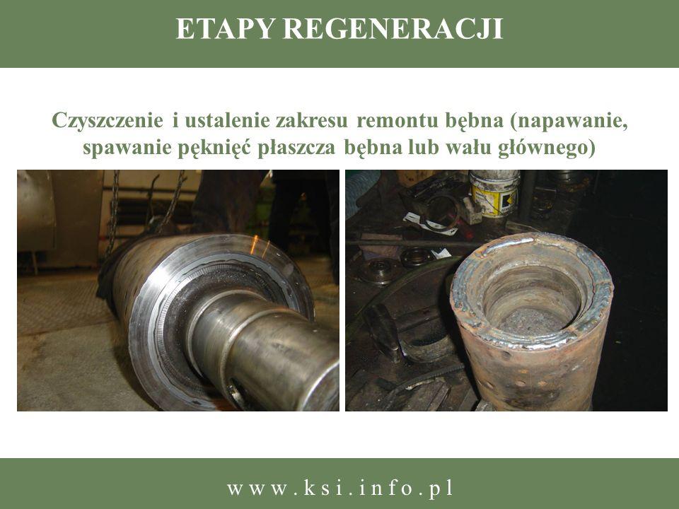 ETAPY REGENERACJI Czyszczenie i ustalenie zakresu remontu bębna (napawanie, spawanie pęknięć płaszcza bębna lub wału głównego) w w w. k s i. i n f o.