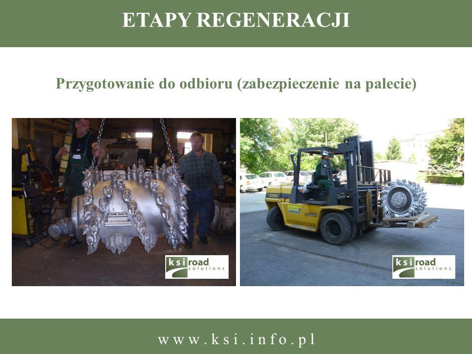 ETAPY REGENERACJI Przygotowanie do odbioru (zabezpieczenie na palecie) w w w. k s i. i n f o. p l