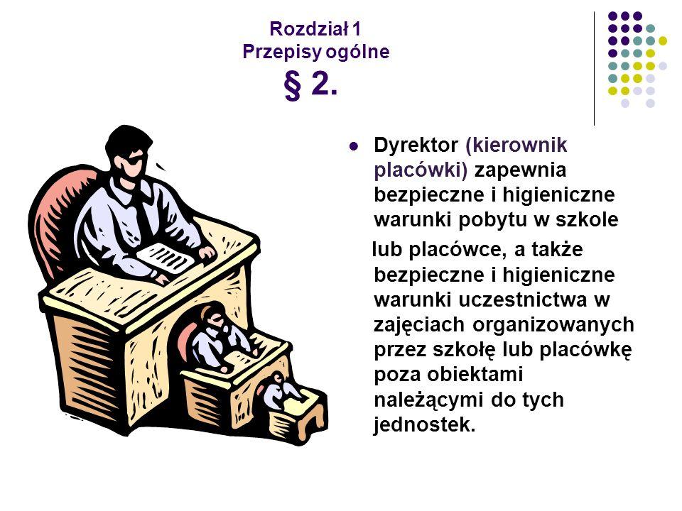Rozdział 1 Przepisy ogólne § 2. Dyrektor (kierownik placówki) zapewnia bezpieczne i higieniczne warunki pobytu w szkole lub placówce, a także bezpiecz