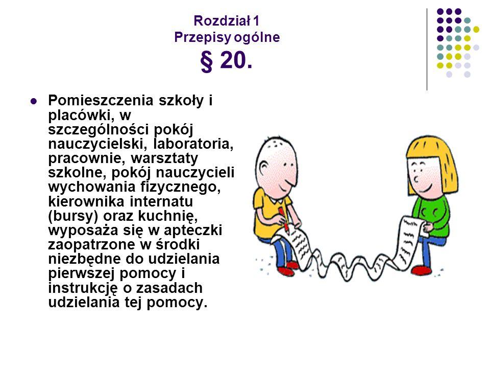 Rozdział 1 Przepisy ogólne § 20. Pomieszczenia szkoły i placówki, w szczególności pokój nauczycielski, laboratoria, pracownie, warsztaty szkolne, pokó