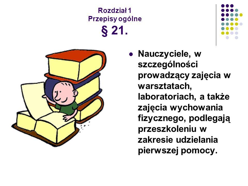 Rozdział 1 Przepisy ogólne § 21. Nauczyciele, w szczególności prowadzący zajęcia w warsztatach, laboratoriach, a także zajęcia wychowania fizycznego,