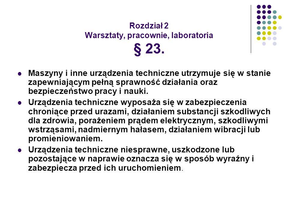 Rozdział 2 Warsztaty, pracownie, laboratoria § 23. Maszyny i inne urządzenia techniczne utrzymuje się w stanie zapewniającym pełną sprawność działania