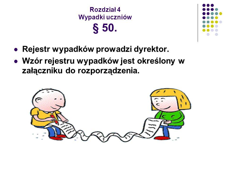 Rozdział 4 Wypadki uczniów § 50. Rejestr wypadków prowadzi dyrektor. Wzór rejestru wypadków jest określony w załączniku do rozporządzenia.