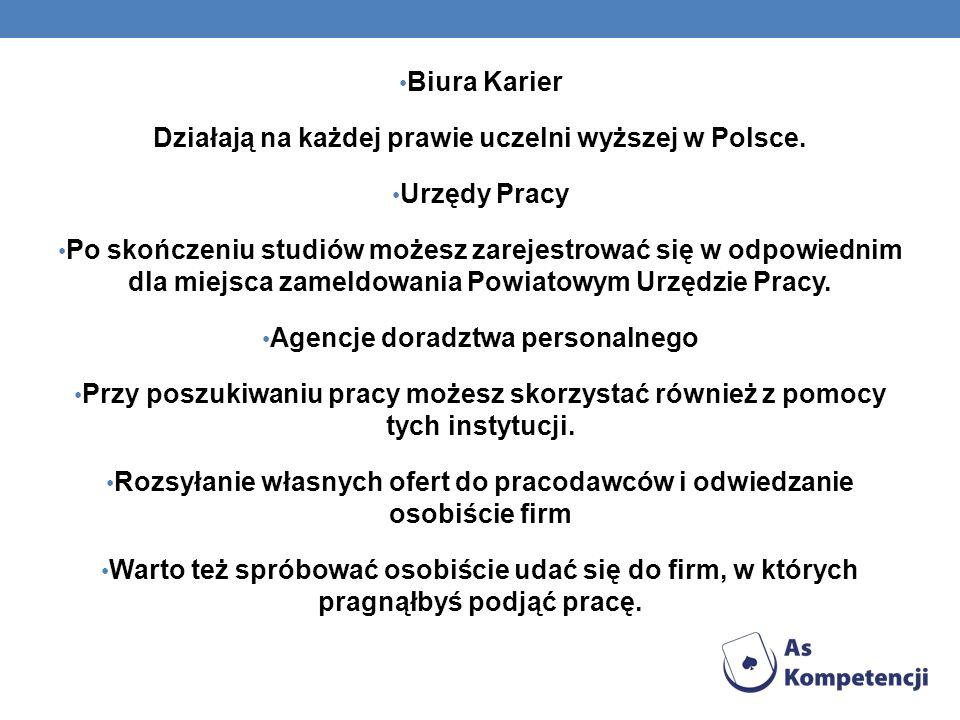 Biura Karier Działają na każdej prawie uczelni wyższej w Polsce. Urzędy Pracy Po skończeniu studiów możesz zarejestrować się w odpowiednim dla miejsca
