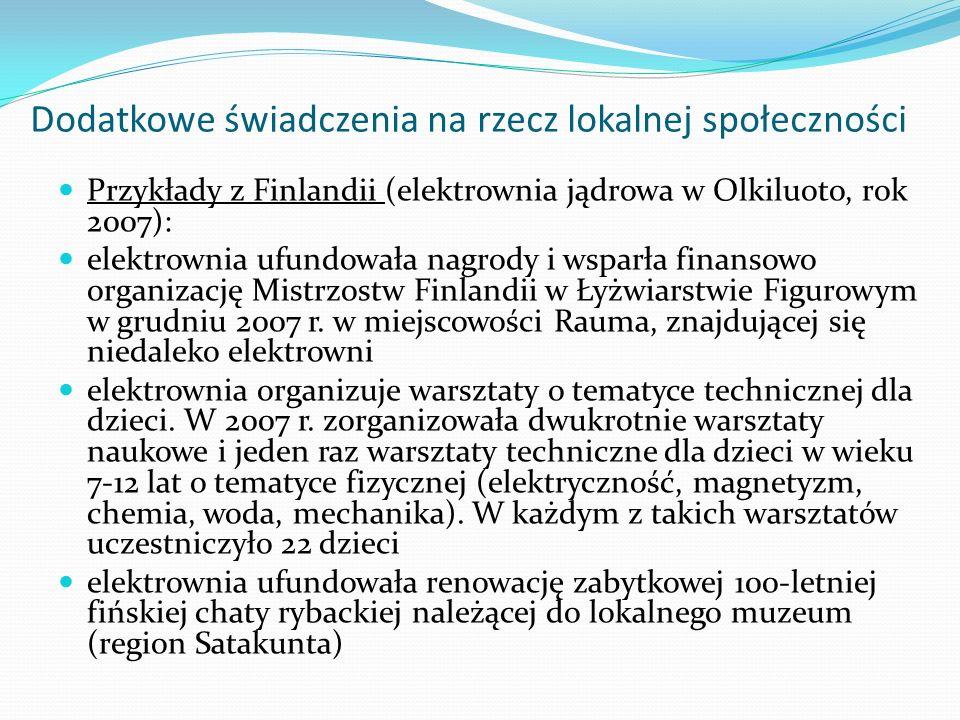 Dodatkowe świadczenia na rzecz lokalnej społeczności Przykłady z Finlandii (elektrownia jądrowa w Olkiluoto, rok 2007): elektrownia ufundowała nagrody