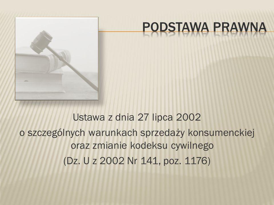 Ustawa z dnia 27 lipca 2002 o szczególnych warunkach sprzedaży konsumenckiej oraz zmianie kodeksu cywilnego (Dz. U z 2002 Nr 141, poz. 1176)