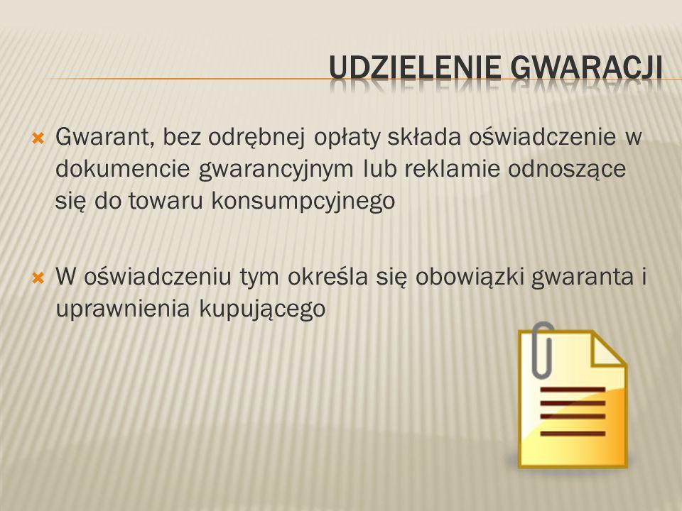 Gwarant, bez odrębnej opłaty składa oświadczenie w dokumencie gwarancyjnym lub reklamie odnoszące się do towaru konsumpcyjnego W oświadczeniu tym okre