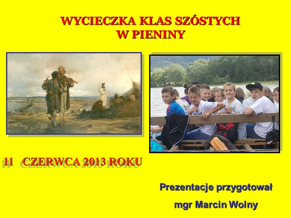 WYCIECZKA KLAS SZÓSTYCH W PIENINY 11 CZERWCA 2013 ROKU Prezentacje przygotował mgr Marcin Wolny