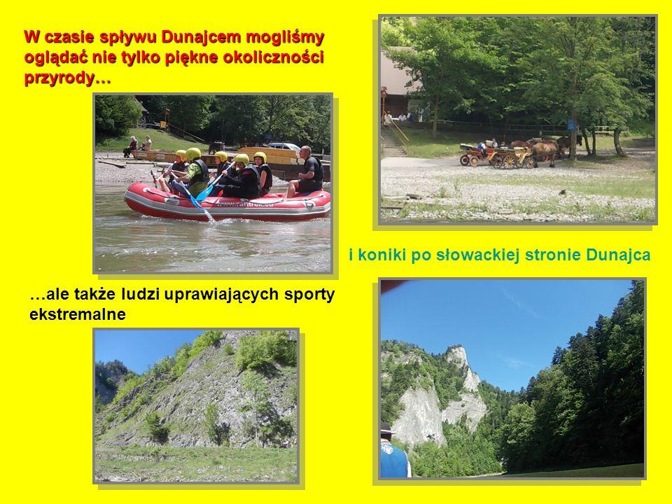 W czasie spływu Dunajcem mogliśmy oglądać nie tylko piękne okoliczności przyrody… …ale także ludzi uprawiających sporty ekstremalne i koniki po słowackiej stronie Dunajca