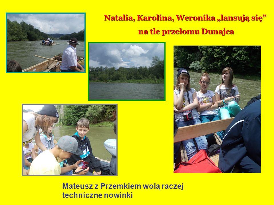 Natalia, Karolina, Weronika lansują się na tle przełomu Dunajca na tle przełomu Dunajca Mateusz z Przemkiem wolą raczej techniczne nowinki