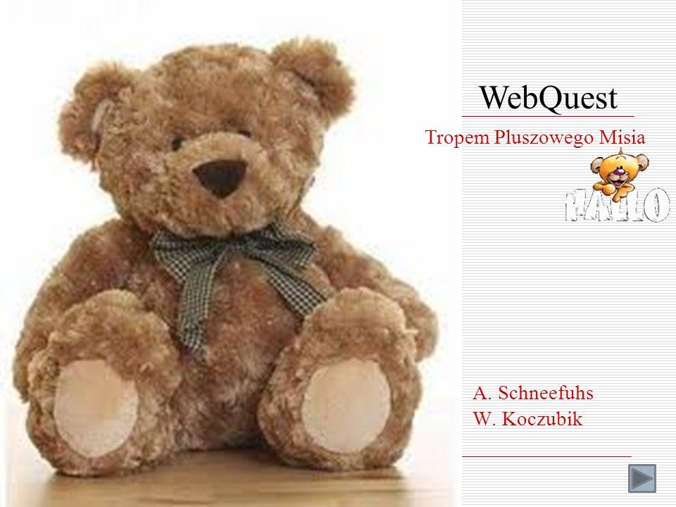 WebQuest Tropem Pluszowego Misia W. Koczubik A. Schneefuhs