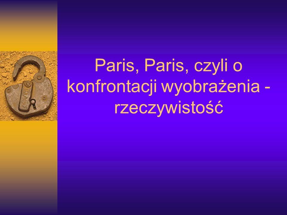 Paris, Paris, czyli o konfrontacji wyobrażenia - rzeczywistość