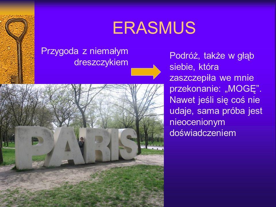 ERASMUS Przygoda z niemałym dreszczykiem Podróż, także w głąb siebie, która zaszczepiła we mnie przekonanie: MOGĘ. Nawet jeśli się coś nie udaje, sama
