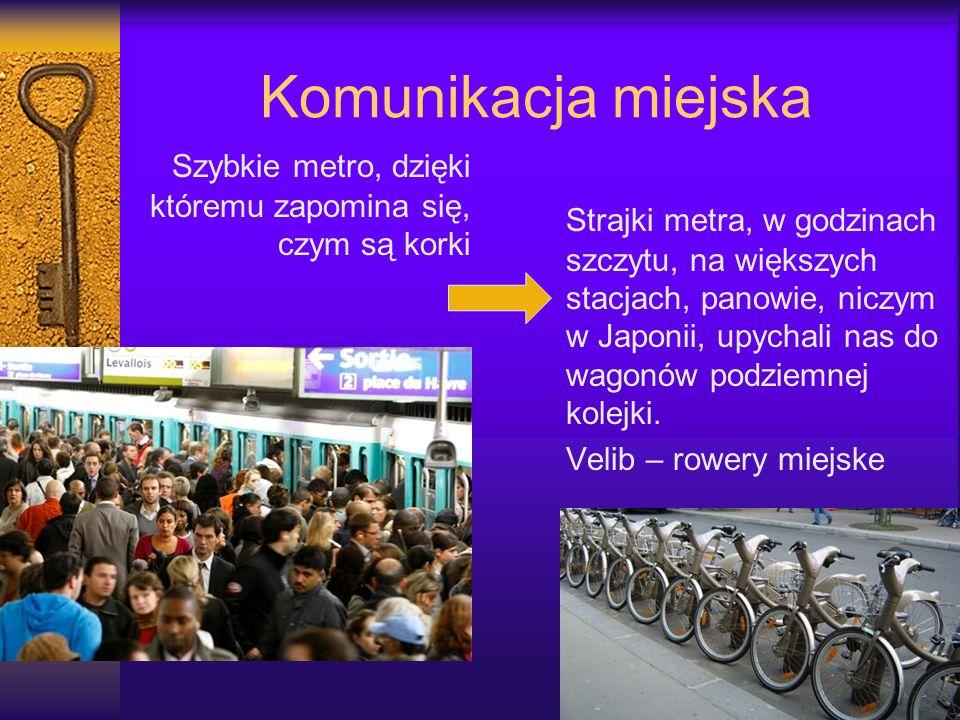 Komunikacja miejska Szybkie metro, dzięki któremu zapomina się, czym są korki Strajki metra, w godzinach szczytu, na większych stacjach, panowie, nicz