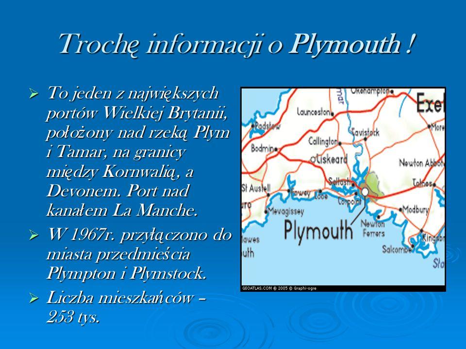 Troch ę informacji o Plymouth ! To jeden z najwi ę kszych portów Wielkiej Brytanii, po ł o ż ony nad rzek ą Plym i Tamar, na granicy mi ę dzy Kornwali