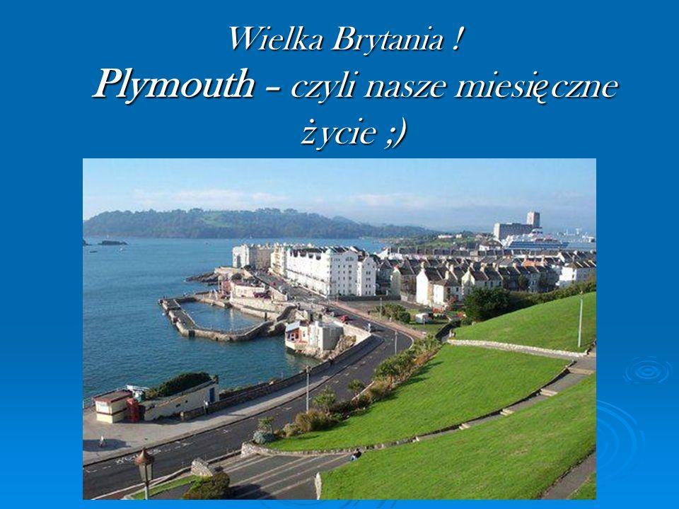 Wielka Brytania ! Plymouth – czyli nasze miesi ę czne ż ycie ;)