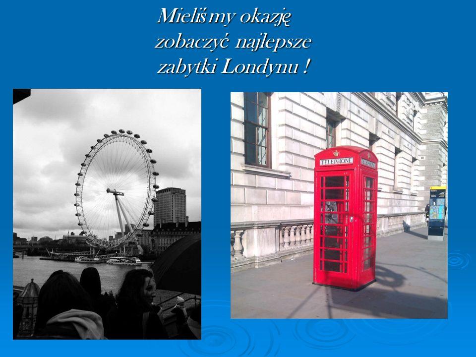Mieli ś my okazj ę zobaczy ć najlepsze zabytki Londynu !