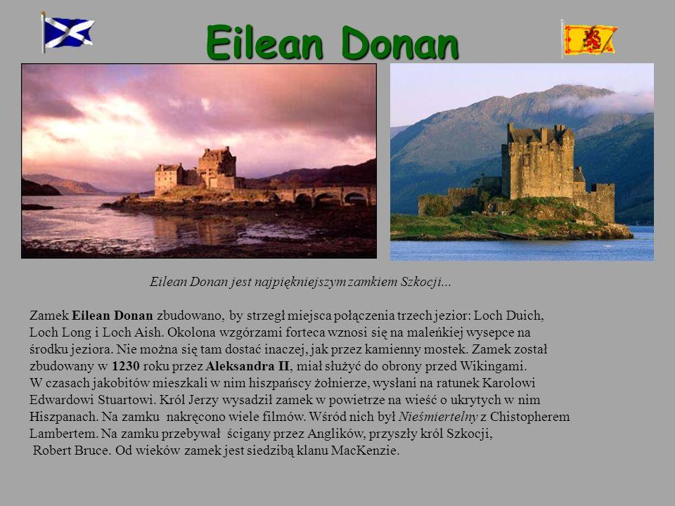 Eilean Donan Eilean Donan jest najpiękniejszym zamkiem Szkocji... Zamek Eilean Donan zbudowano, by strzegł miejsca połączenia trzech jezior: Loch Duic