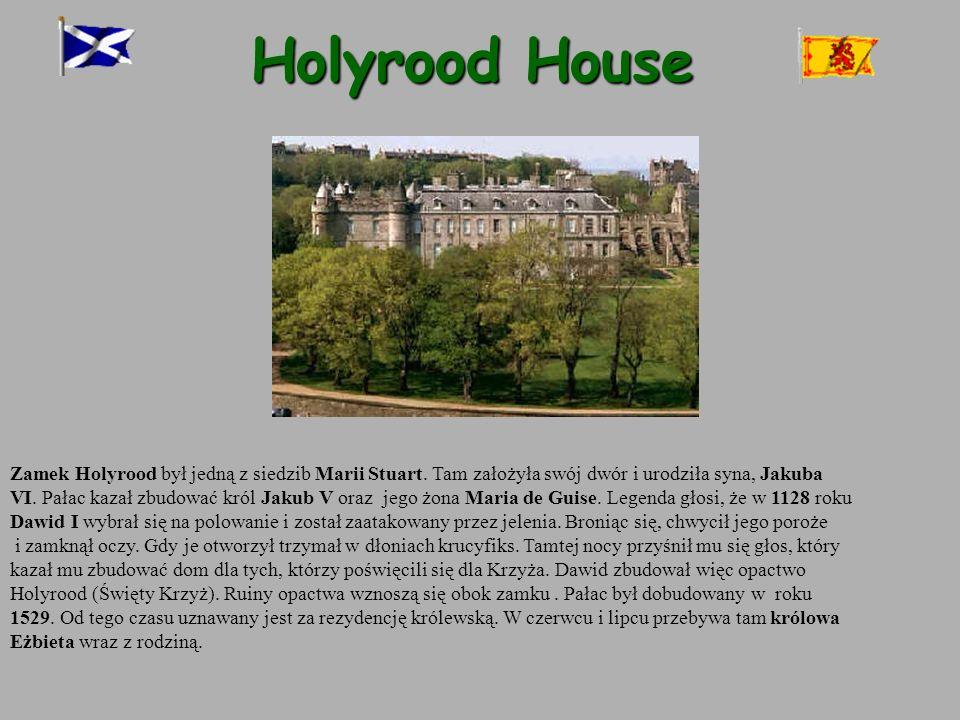 Holyrood House Zamek Holyrood był jedną z siedzib Marii Stuart. Tam założyła swój dwór i urodziła syna, Jakuba VI. Pałac kazał zbudować król Jakub V o