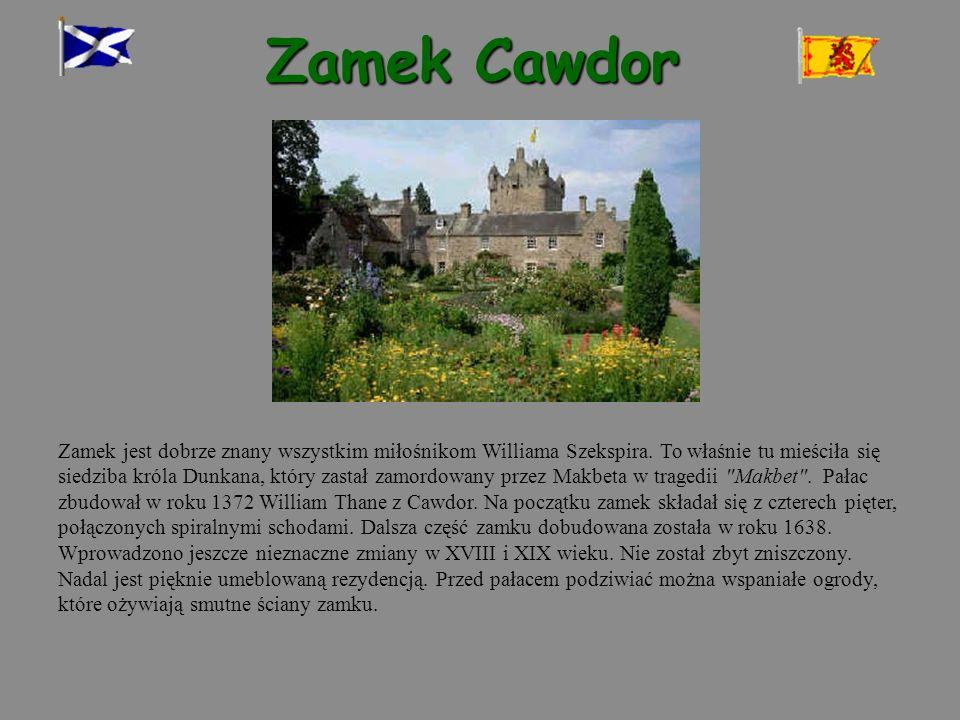 Zamek Cawdor Zamek jest dobrze znany wszystkim miłośnikom Williama Szekspira. To właśnie tu mieściła się siedziba króla Dunkana, który zastał zamordow